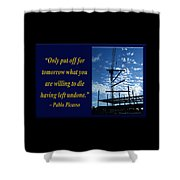 Only Put Off Tomorrow What You Are Willing Shower Curtain