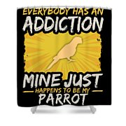 Parrot Addiction Funny Farm Animal Lover Shower Curtain