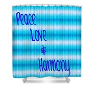 Peace Love And Harmony  Shower Curtain