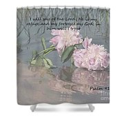 Peonies With Psalm 91.2 Shower Curtain
