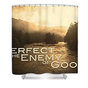 Perfect Is The Enemy Of Good Shower Curtain