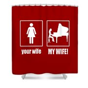 Pianist - My Wife Shower Curtain