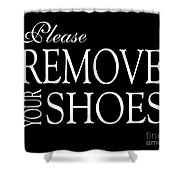 Please Remove Your Shoes Shower Curtain