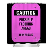 Possible Flooding Ahead Shower Curtain