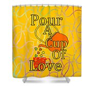 Pour A Cup Of Love - Beverage Art Shower Curtain