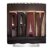 Pray - Antique Letterpress Letters Shower Curtain