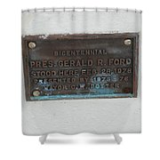 President Gerald R  Ford Stood Here Shower Curtain