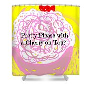 Pretty Please With A Cherry On Top Shower Curtain
