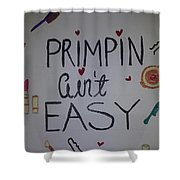 Primpin Aint Easy Shower Curtain