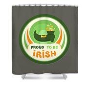 Proud To Be Irish Shower Curtain