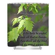 Psalm 96 12 Be Joyful Shower Curtain