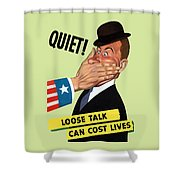 Quiet - Loose Talk Can Cost Lives  Shower Curtain