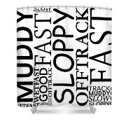 Racetrack Conditions Shower Curtain