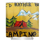 Rather Be Camping  Shower Curtain