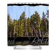 Reach Up And Believe Shower Curtain