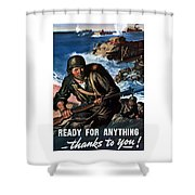 Ready For Anything - Thanks To You Shower Curtain