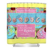Rejoice And Be Glad Happy Birthday Shower Curtain