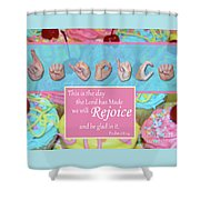 Rejoice And Be Glad Shower Curtain