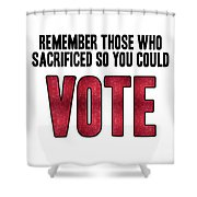 Remember Those Who Sacrificed So You Could Vote Shower Curtain