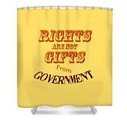 Rights Aae Not Gifts From Government 2004 Shower Curtain