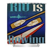 Rio Is Rowing Shower Curtain