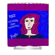 Rise To Your Own Potential Shower Curtain