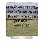 Robert Frank Quote Shower Curtain