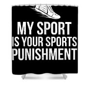Running Design My Sport Is Your Sports Punishment Light Cross Country Fitness Funny Gift Shower Curtain