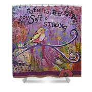 Safe To Be Soft And Strong Shower Curtain