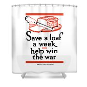 Save A Loaf A Week - Help Win The War Shower Curtain