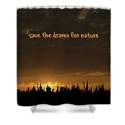 Save The Drama For Nature Shower Curtain
