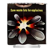 Save Waste Fats For Explosives Shower Curtain