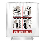 Save Waste Fats - Ww2  Shower Curtain