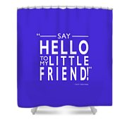 Say Hello To My Little Friend Shower Curtain