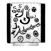 Say Yes To Adventures Shower Curtain