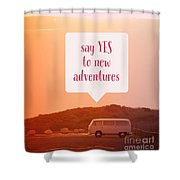 Say Yes To New Adventures Shower Curtain