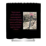 Saying Someone Cant Be Sad Shower Curtain