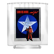 Send Us More And Fast -- Ww2  Shower Curtain