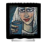 She Had Some Dreams... Poster Shower Curtain