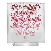 She Is Clothed Proverbs 31 25 Shower Curtain