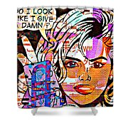 She'll Kick Your Ass And Love Ya To Death...tony Adamo Shower Curtain