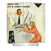 Show Her It's A Man's World Shower Curtain