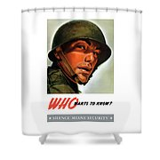 Who Wants To Know - Silence Means Security Shower Curtain