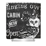 Singing Owl Cabin Rustic Sign Shower Curtain