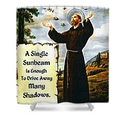 Single Sunbeam Quote By St. Francis Of Assisi Shower Curtain