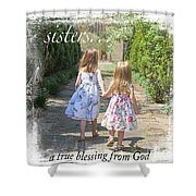 Sisters-true Blessing Shower Curtain