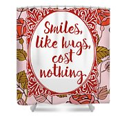 Smiles, Like Hugs, Cost Nothing Shower Curtain
