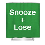 Snooze And Lose- Art By Linda Woods Shower Curtain