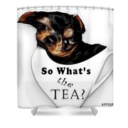 So What's The Tea? Shower Curtain