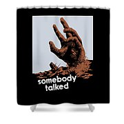 Somebody Talked - Ww2 Shower Curtain